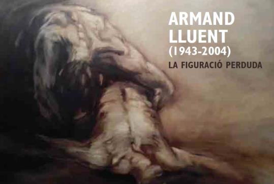 Armand Lluent (1943-2004): la figuració perduda